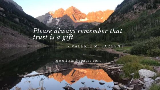 Please always remember that trust is a gift.